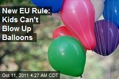 New EU Safety Rules: Kids Can't Blow Up Balloons