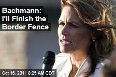 Michele Bachmann: I'll Finish the US-Mexico Border Fence