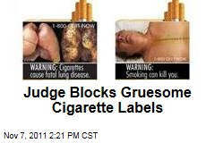 Gruesome Cigarette Labels Blocked By Judge