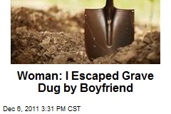 Woman: I Escaped Grave Dug by Boyfriend