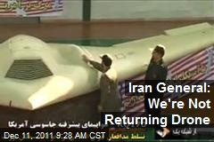 Iran General: We're Not Returning Drone