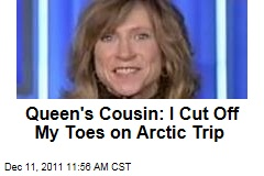 Queen's Cousin: I Cut Off My Toes on Arctic Expedition