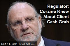 Regulator: Corzine Knew About Client Cash Grab