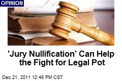 'Jury Nullification' Can Help the Fight for Legal Pot