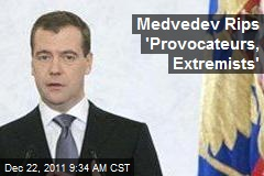 Medvedev Rips 'Provocateurs, Extremists'