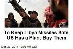 To Keep Libya Missiles Safe, US Has a Plan: Buy Them