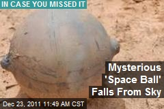 Mysterious 'Space Ball' Falls From Sky