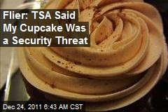 Flier: TSA Said My Cupcake Was a Security Threat