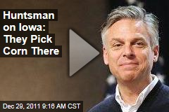 Jon Huntsman on Importance of Iowa Caucuses: They Pick Corn There