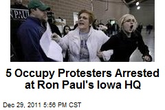 5 Occupy Protesters Arrested at Ron Paul's Iowa HQ