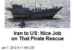 Iran to US: Nice Job on That Pirate Rescue
