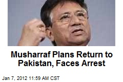 Musharraf Plans Return to Pakistan, Faces Arrest