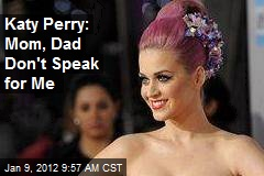Katy Perry: Mom, Dad Don't Speak for Me