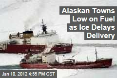 Alaska Faces Fuel Shortage As Bering Sea Ice Delays Delivery