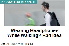 Wearing Headphones While Walking? Bad Idea