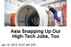 Asia Snapping Up Our High-Tech Jobs, Too