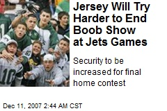 Jersey Will Try Harder to End Boob Show at Jets Games
