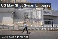 US May Shut Syrian Embassy