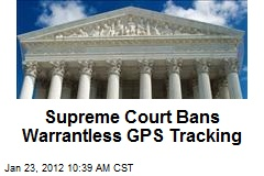 Supreme Court Bans Warrantless GPS Tracking