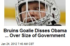 Bruins Goalie Disses Obama ... Over Size of Government