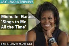 Michelle: Barack 'Sings to Me All the Time'