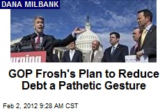 GOP Frosh's Plan to Reduce Debt a Pathetic Gesture