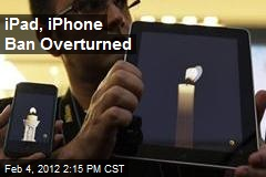 iPad, iPhone Ban Overturned