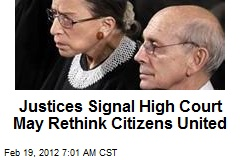 Justices Signal High Court May Rethink Citizens United