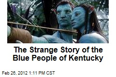 The Strange Story of the Blue People of Kentucky