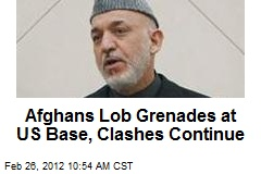 Afghans Lob Grenades at US Base, Clashes Continue