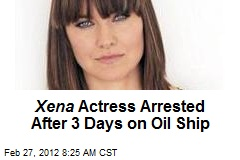 Xena Actress Arrested After 3 Days on Oil Ship