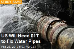US Will Need $1T to Fix Water Pipes