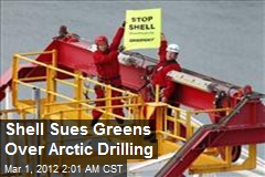 Shell Sues Greens Over Arctic Drilling
