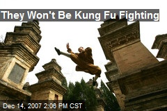 They Won't Be Kung Fu Fighting