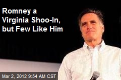 Romney a Virginia Shoo-In, but Few Like Him