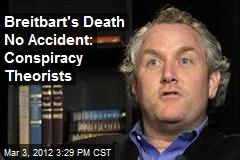 Breitbart's Death No Accident: Conspiracy Theorists