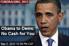 Obama to Dems: No Cash for You