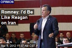 Romney: I'd Be Like Reagan on Iran