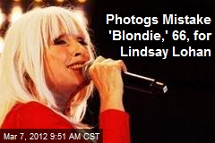 Photogs Mistake Blondie, 66, for Lindsay Lohan