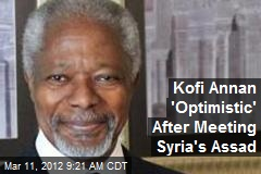 Kofi Annan 'Optimistic' After Meeting Syria's Assad