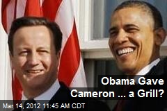 Obama Gave Cameron ... a Grill?