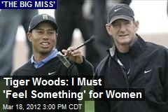 Tiger Woods: I Must 'Feel Something' for Women