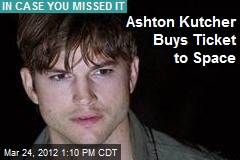 Ashton Kutcher Buys Ticket to Space