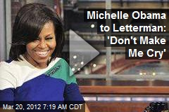 Michelle Obama to Letterman: 'Don't Make Me Cry'