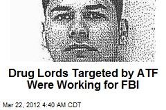 Drug Lords Targeted by ATF Were Working for FBI