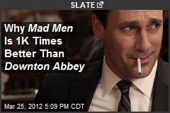 Why Mad Men Is 1K Times Better Than Downton Abbey