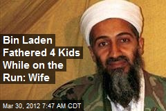 Bin Laden Fathered 4 Kids While on the Run: Wife
