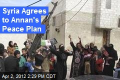 Syria Agrees to Annan's Peace Plan