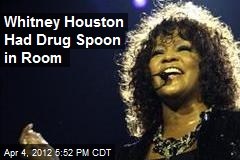 Whitney Houston Had Drug Spoon in Room