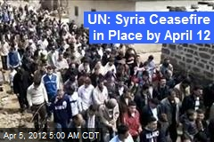 UN: Syria Ceasefire in Place by April 12